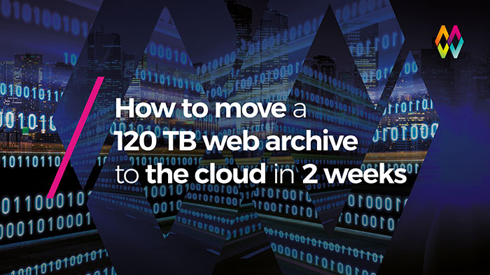 How to move a 120TB web archive to the cloud in 2 weeks