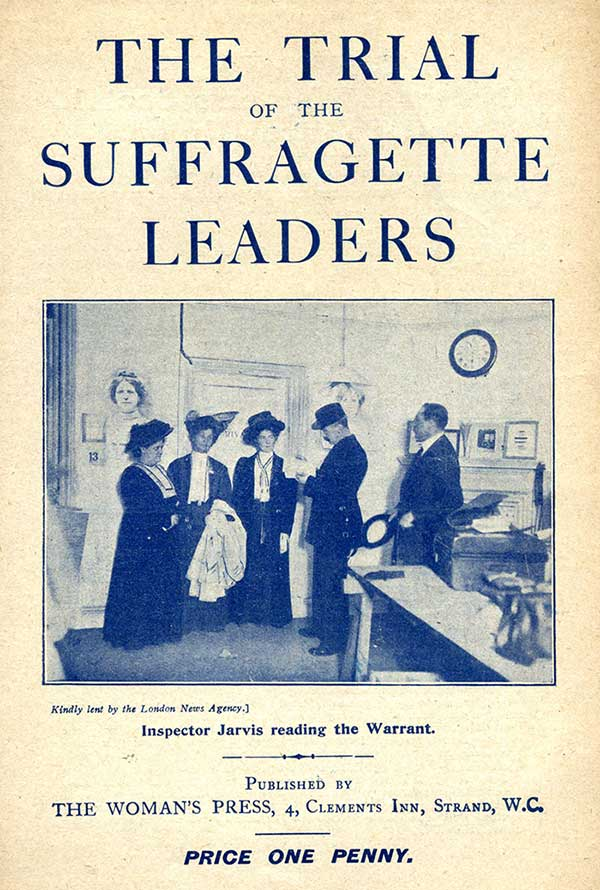Cover of The Trial of the Suffragette Leaders showing the arrest of Emmeline Pankhurst, Christabel Pankhurst and Flora Drummond, 1908. Reference: PRO 30/69/1834.