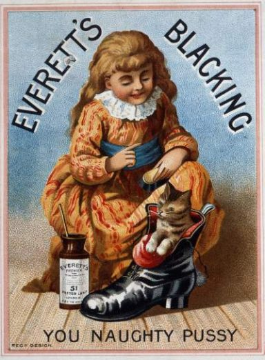 """Advert from Everrett's Blacking shoe polish. Text reads Everett's Blacking. Pciture of a small girl admonishing a kittne inside a boot she is polishing, a bottle of Everett's next to it. Below is the text """"you naughty pussy""""."""