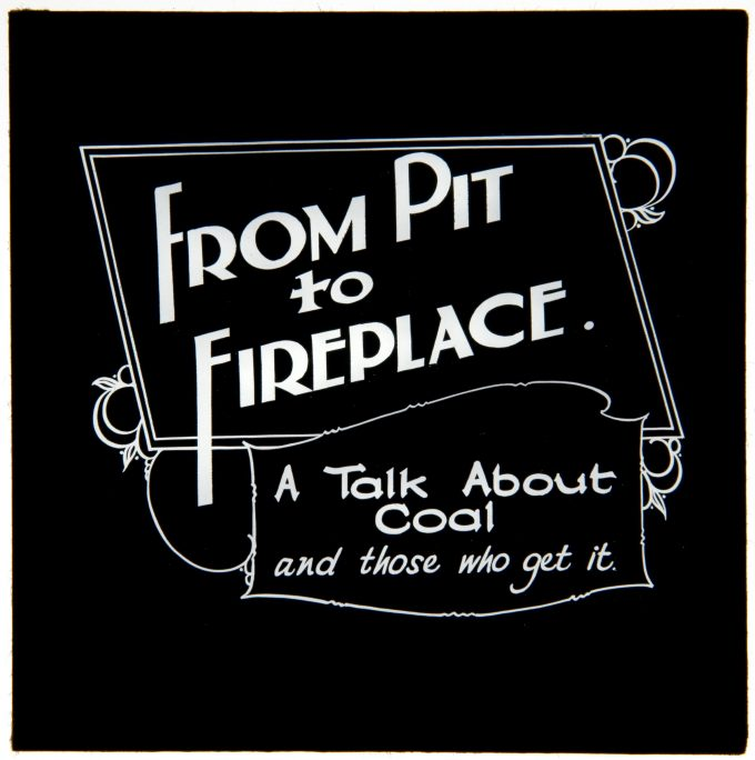Black and white slide featuring the words From Pit to Fireplace: A talk about coal and those who get it.