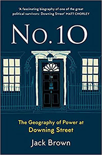 The front cover of the book Number 10: The Geography of Power at Downing Street by Jack Brown.